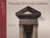 Francesco di Giorgio architetto   Francesco di Giorgio e il rinascimento a Siena