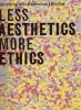 Less Aesthetics more ethics