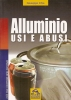 Alluminio usi ed abusi