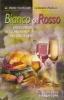 Bianco o rosso: enciclopedia degli abbinamenti tra cibo e vino