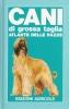 Cani di grossa taglia: atlante delle razze