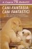 Cani fantasia: cani fantastici: piccola guida pratica al mondo dei bastardini e dei cani senza famig