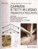 Capriate e tetti in legno: progetto e recupero