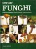 Cercar funghi : come riconoscerli come trovarli come cucinarli