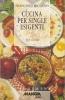 Cucina per single esigenti: 414 ricette