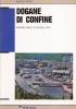Dogane di confine: riassetto edilizio, funzionale e viario