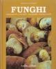 Funghi: conoscerli, cercarli, cucinarli, conservarli