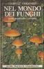 Nel mondo dei funghi: guida pratica per i cercatori